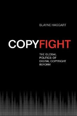 Copyfight: The Global Politics of Digital Copyright Reform (Paperback)