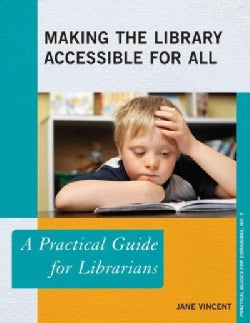 Making the Library Accessible for All: A Practical Guide for Librarians (Paperback)