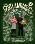 The Portlandia Cookbook: Cook Like a Local (Hardcover)