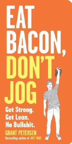 Eat Bacon, Don't Jog: Get Strong. Get Lean. No Bullshit. (Paperback)