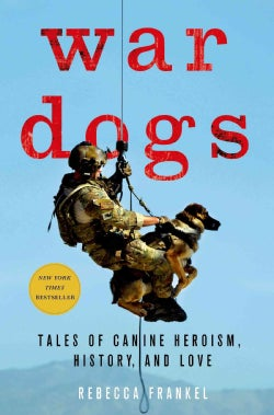 War Dogs: Tales of Canine Heroism, History, and Love (Hardcover)
