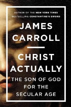 Christ Actually: The Son of God for the Secular Age (Hardcover)