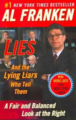 Lies (and the Lying Liars Who Tell Them): Fair and Balanced Look at the Right (Paperback)