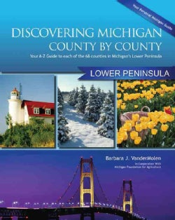 Discovering Michigan County by County: Lower Peninsula: Your A-Z Guide to Each of the 68 Counties in Michigan's L... (Paperback)