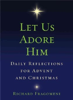Let Us Adore Him: Daily Reflections for Advent and Christmas (Paperback)