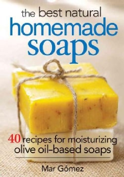 The Best Natural Homemade Soaps: 40 Recipes for Moisturizing Olive Oil-Based Soaps (Paperback)