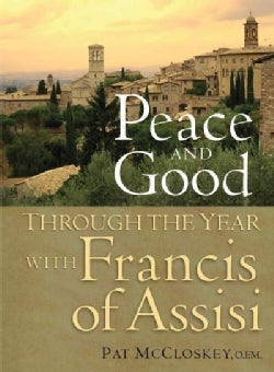 Peace and Good: Through the Year With Francis of Assisi (Hardcover)