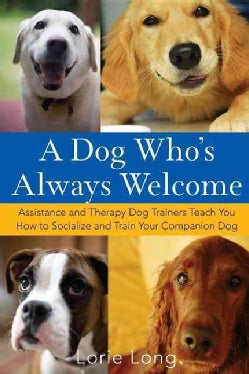 A Dog Who's Always Welcome: Assistance and Therapy Dog Trainers Teach You How to Socialize and Train Your Compani... (Hardcover)