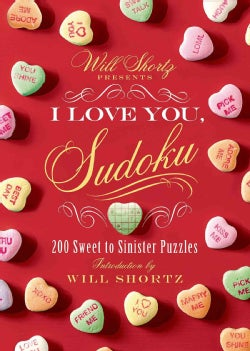 Will Shortz Presents I Love You, Sudoku!: 200 Sweet to Sinister Puzzles (Paperback)