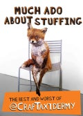 Much Ado About Stuffing: The Best and Worst of @CrapTaxidermy (Paperback)