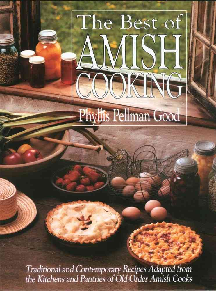 The Best of Amish Cooking: Traditional and Contemporary Recipes Adapted from the Kitchens and Pantries of Old Ord... (Paperback)
