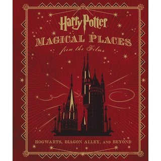 Harry Potter: Magical Places from the Films: Hogwarts, Diagon Alley, and Beyond (Hardcover)