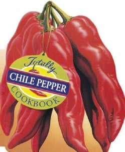 The Totally Chile Peppers Cookbook (Paperback)