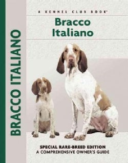 Bracco Italiano: Special Rare-Breed Edition : A Comprehensive Owner's Guide (Hardcover)