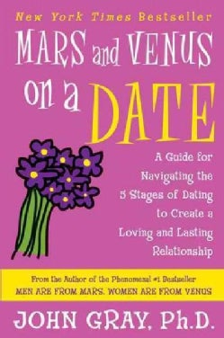 Mars and Venus on a Date: A Guide for Navigating the 5 Stages of Dating to Create a Loving and Lasting Relationship (Paperback)