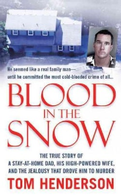 Blood in the Snow: The True Story of a Stay-at-Home Dad, His High-Powered Wife, and the Jealousy That Drove Him t... (Paperback)