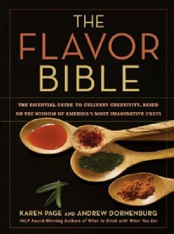 The Flavor Bible: The Essential Guide to Culinary Creativity, Based on the Wisdom of America's Most Imaginative C... (Hardcover)