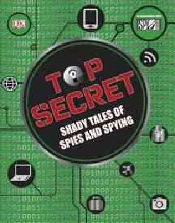 Top Secret: Shady Tales of Spies and Spying (Hardcover)