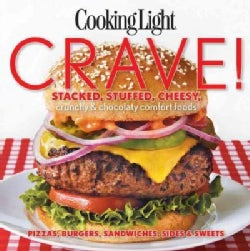 Cooking Light Crave!: Stacked, Stuffed, Cheesy, Crunchy & Chocolaty Comfort Foods: Pizzas, Burgers, Sandwiches, S... (Paperback)