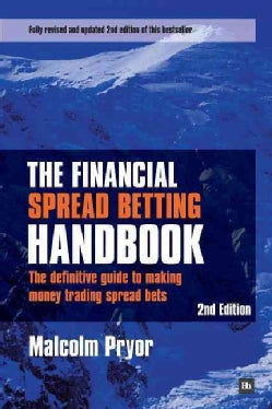 The Financial Spread Betting Handbook: A Definitive Guide to Making Money Trading Spread Bets (Paperback)