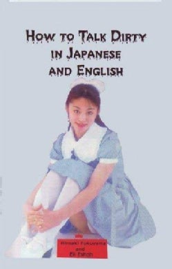 How to Talk Dirty in Japanese and English: A Bilingual Book (Paperback)