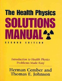 The Health Physics Solutions Manual: Introduction to Health Physics Problems Made Easy (Paperback)