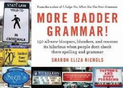More Badder Grammar!: 150 All-New Bloopers, Blunders, and Reasons Its Hilarious: When People Dont Check There Spe... (Paperback)