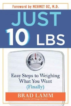 Just 10 Lbs: Easy Steps to Weighing What You Want (Finally) (Hardcover)