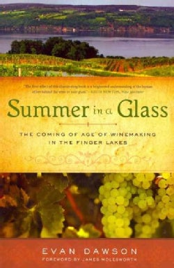Summer in a Glass: The Coming of Age of Winemaking in the Finger Lakes (Paperback)