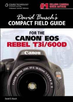 David Busch's Compact Field Guide for the Canon EOS Rebel T3i/600D (Spiral bound)