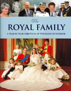 The Royal Family: A Year by Year Chronicle of the House of Windsor (Hardcover)