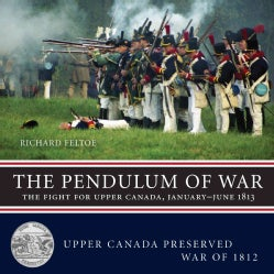 The Pendulum of War: The Fight for Upper Canada, January - June 1813 (Paperback)