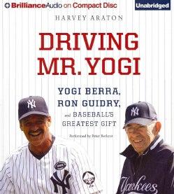 Driving Mr. Yogi:Yogi Berra, Ron Guidry, and Baseball's Greatest Gift(UnabrID,ENUMIDged - CD-Audio)