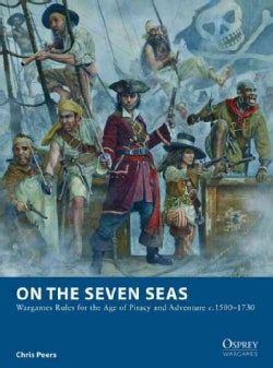 On the Seven Seas: Wargames Rules for the Age of Piracy and Adventure C.1500-1730 (Paperback)