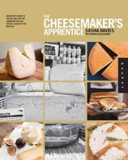 The Cheesemaker's Apprentice: An Insider's Guide to the Art and Craft of Homemade Artisan Cheese, Taught by the M... (Paperback)