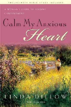 Calm My Anxious Heart: A Women's Guide to Finding Contentment (Paperback)