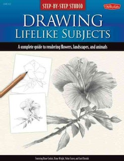 Drawing Lifelike Subjects: A Complete Guide to Rendering Flowers, Landscapes, and Animals (Spiral bound)