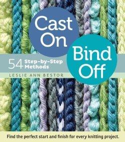 Cast On, Bind Off: 54 Step-by-Step Methods (Spiral bound)