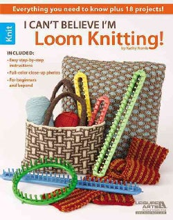 I Can't Believe I'm Loom Knitting! (Paperback)