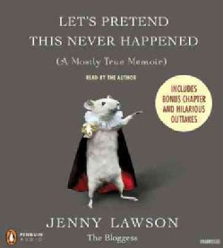 Let's Pretend This Never Happened: Includes Bonus Chapter and Hilarious Outtakes (CD-Audio)