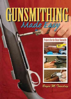Gunsmithing Made Easy: Projects for the Home Gunsmith (Hardcover)