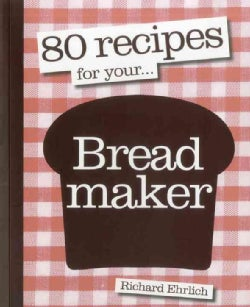 80 Recipes for Your -- Breadmaker (Paperback)