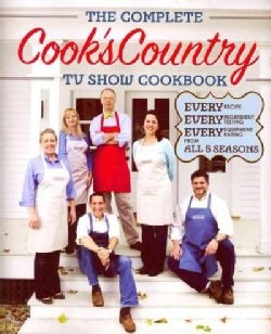 The Complete Cook's Country TV Show Cookbook: Every Recipe, Every Ingredient Testing, Every Equipment Rating from... (Paperback)