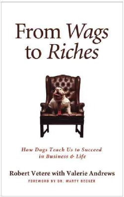 From Wags to Riches: How Dogs Teach Us to Succeed in Business & Life (Hardcover)