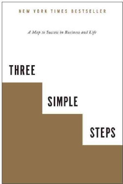 Three Simple Steps: A Map to Success in Business and Life (Paperback)