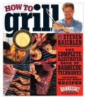 How to Grill: The Complete Illustrated Book of Barbecue Techniques, a Barbecue Bible! Cookbook (Paperback)