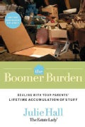 The Boomer Burden: Dealing With Your Parents' Lifetime Accumulation of Stuff (Paperback)