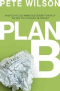 Plan B: What Do You Do When God Doesn't Show Up the Way You Thought He Would? (Paperback)