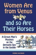 Women Are from Venus and So Are Their Horses: A Grown Man's Musings on the Opposite Sex in the Saddle (Paperback)