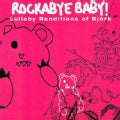 Various - Rockabye Baby! Lullaby Renditions of Bjork
